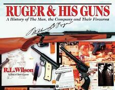 Ruger and His Guns : A History of the Man, the Company and Their Firearms by R.