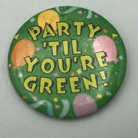 "Vintage Hallmark Party Til You're Green 2-1/4"" Button Pin Pinback USA   Q9"