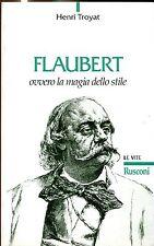Henry Troyat FLAUBERT OVVERO LA MAGIA DELLO STILE