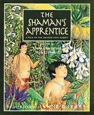 The Shaman's Apprentice : A Tale of the Amazon Rain Forest by Lynne Cherry...