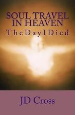Soul Travel In Heaven: The Day I Died