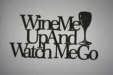 """ Wine Me Up And Watch Me Go "" Black Wooden Wall Word Sign  ID # A15"
