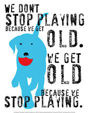 DON'T STOP PLAYING BECAUSE WE GET OLD ART PRINT BY GINGER OLIPHANT dog poster