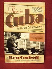 This Is Cuba : An Outlaw Culture Survives by Ben Corbett (2004, Paperback)