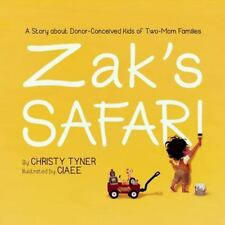 Zak's Safari : A Story about Donor-Conceived Kids of Two-Mom Families by...