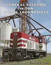 GENERAL ELECTRIC 70-Ton Diesel Locomotives built between 1946 and 1957, NEW BOOK