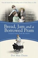 Bread, Jam and a Borrowed Pram By Dot May Dunn. 9781409136088