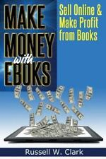 Make Money with Ebooks : Sell Online and Make Profit from Books by Russell W....