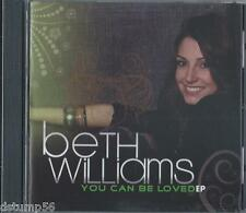 BETH WILLIAMS - You Can Be Loved / EP - Christian Music CCM Pop Worship CD