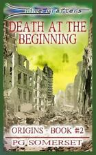 Time Grafters Book 2 : Death at the Beginning: Origins: Part 2 by Pg Somerset...