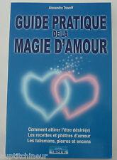 Guide pratique de la magie d'amour (philtres, talismans, pierres et encens)
