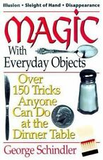 Magic with Everyday Objects: Over 150 Tricks Anyone Can Do at the Dinner Tabl...