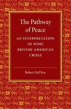 The Pathway of Peace : An Interpretation of Some British-American Crises by...