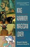 King, Warrior, Magician, Lover: Rediscovering the Archetypes of the Mature Mascu