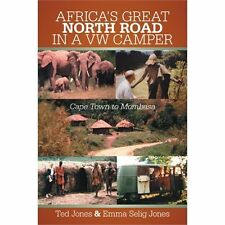 Africa's Great North Road in a Vw Camper : Cape Town to Mombasa by Ted Jones...