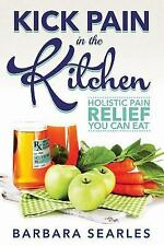 Kick Pain in the Kitchen: Holistic Pain Relief You Can Eat (Paperback or Softbac