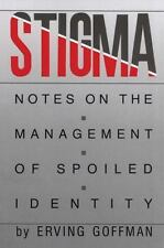 Stigma: Notes on the Management of Spoiled Identity by Goffman, Erving