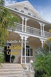 LIVRE - ISABELLE ARTIGES, LA BELLE CREOLE / ROMAN DE BOREE, NEUF