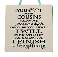 You & I are cousins - Handmade Wooden Plaque - Funny Saying