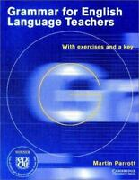 Grammar for English Language Teachers: With Exercises and a Key by Parrott, Mart