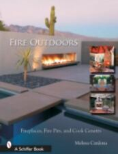 Fire Outdoors: Fireplaces, Fire Pits, Wood Fired Ovens & Cook Centers (Schiffer