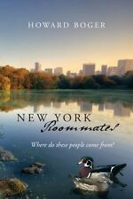 New York Roommates : Where Do These People Come From? by Howard Boger (2012,...