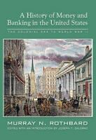 A History of Money and Banking in the United States: The Colonial Era to World W