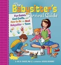 The Babysitter's Survival Guide: Fun Games, Cool Crafts, and How to Be the Best