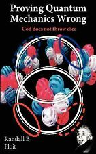Proving Quantum Mechanics Wrong : God does not throw Dice by Randall Floit...