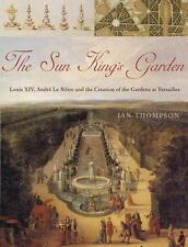 The Sun King's Garden: Louis XIV, Andre le Notre and the Creation of the Gardens
