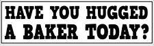 HAVE YOU HUGGED A BAKER TODAY - Novelty Vinyl Sticker - 26cm x 7cm