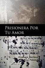 Prisionera Por Tu Amor by Xiomara Berland (2013, Paperback)