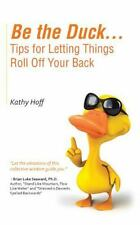 Be the Duck... Tips for Letting Things Roll off Your Back by Kathy Hoff...