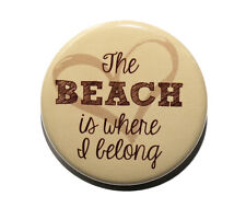 The Beach Is Where I Belong - Pinback Button Badge 1.5""