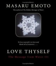Love Thyself : The Message from Water III by Masaru Emoto (2006, Paperback)