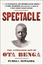 Spectacle: The Astonishing Life of Ota Benga by Pamela Newkirk (Hardback, 2015)
