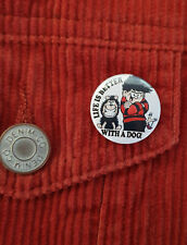 Dennis the Menace & Gnasher, life is better with a dog - Small Badge - 25mm diam