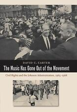 The Music Has Gone Out of the Movement : Civil Rights and the Johnson...