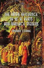 The Later Affluence Of W. B. Yeats And Wallace Stevens: By Edward Clarke