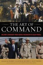 The Art of Command : Military Leadership from George Washington to Colin...