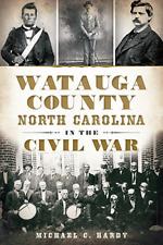 Watauga County, North Carolina, in the Civil War [Civil War Series] [NC]
