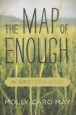 NEW - The Map of Enough: One Woman's Search for Place by May, Molly