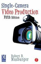 Single-Camera Video Production - 5th Edition by Robert B Musburger