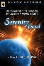 Serenity Found: More Unauthorized Essays on Joss Whedon's Firefly Universe [Smar