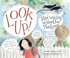 Look Up!: Bird-Watching in Your Own Backyard (Robert F. Sibert Informa-ExLibrary