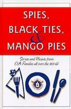 Spies, Black Ties & Mango Pies: Stories and Recipes from CIA Families All Over t