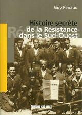 Histoire secrète de la RÉSISTANCE dans le SUD-OUEST par Guy PENAUD - PÉRIGORD