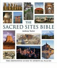 The Sacred Sites Bible : The Definitive Guide to Spiritual Places-Anthony Taylor