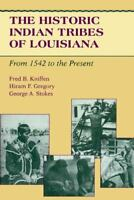 Historic Indian Tribes of Louisiana: From 1542 to the Present: By Fred B Kniffen