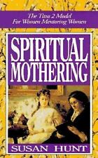 Spiritual Mothering: The Titus 2 Model for Women Mentoring Women by Susan Hunt,